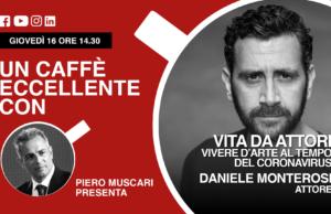 Un caffè eccellente con…Daniele Monterosi. Vita da attori…vivere d'arte al tempo del coronovirus
