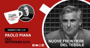 Nuove frontiere del tessile. Un caffè eccellente con Paolo Piana.